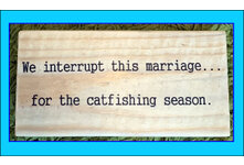 Amusing Catfishing Quote Wooden Block